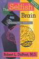 Selfish Brain - Dupont, Robert L.,  Md (institute For Behavior And Health, Inc.) - ISBN: 9780880486866