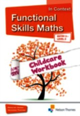 Functional Skills Maths In Context Childcare - Entry 3, Level 2 - Holder, Debbie/ Thomas, Veronica - ISBN: 9781408518298
