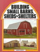 Building Small Barns, Sheds And Shelters - Burch, Monte - ISBN: 9780882662459
