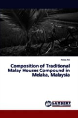 Composition Of Traditional Malay Houses Compound In Melaka, Malaysia - Ani Anisa - ISBN: 9783659354540