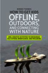 How To Get Kids Offline, Outdoors, And Connecting With Nature - Thomas, Bonnie - ISBN: 9781849059688