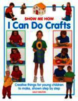 Show Me How: I Can Do Crafts - Walton Sally - ISBN: 9781861473653