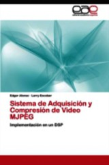 Sistema De Adquisicion Y Compresion De Video Mjpeg - Escobar Larry; Alonso Edgar - ISBN: 9783659069963