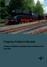 History Of Railway Locomotives Down To The End Of The Year 1831 - Marshall, Chapman Frederick - ISBN: 9783956101595