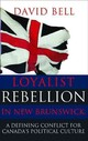 Loyalist Rebellion In New Brunswick - Bell, David - ISBN: 9781459502772