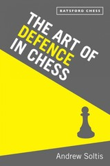 New Art Of Defence In Chess - Soltis, Andrew - ISBN: 9781849941600
