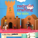 Recycled Crafting For Kids - Lilley, Kate - ISBN: 9781849755290