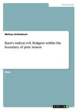 Kant's Radical Evil. Religion Within The Boundary Of Pure Reason - Groenebaum, Melissa - ISBN: 9783656586715