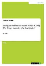 """Thoughts On Ishmeal Beah's Novel """"a Long Way Gone, Memoirs Of A Boy Soldier"""" - Schwer, Victoria - ISBN: 9783656594710"""