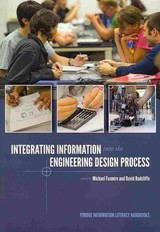 Integrating Information Into The Engineering Design Process - Fosmire, Michael (EDT)/ Radcliffe, David (EDT) - ISBN: 9781557536495