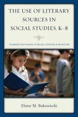 Use Of Literary Sources In Social Studies, K-8 - Bukowiecki, Elaine M. - ISBN: 9781475809183