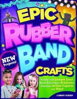 Epic Rubber Band Crafts - Dorsey, Colleen - ISBN: 9781574219142