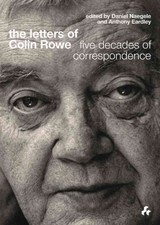 Letters Of Colin Rowe - Colin, Rowe/ Earley, Anthony (EDT)/ Naegele, Daniel (CON) - ISBN: 9781908967534