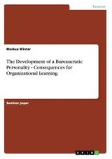 Development Of A Bureaucratic Personality - Consequences For Organizational Learning - Winter, Markus - ISBN: 9783640972708
