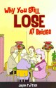 Why You Still Lose At Bridge - Pottage, Julian - ISBN: 9781771400008