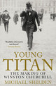 Young Titan: The Making Of Winston Churchill - Shelden, Michael - ISBN: 9781471113239