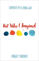 Not Who I Imagined - Starbuck, Margot - ISBN: 9780801014949