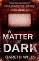 Matter Of Dark - Wiles, Gareth - ISBN: 9781780884875