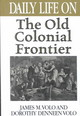 Daily Life On The Old Colonial Frontier - Volo, James M.; Volo, Dorothy Denneen - ISBN: 9780313311031
