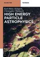 High Energy Particle Astrophysics - Kampert, Karl-Heinz; Wiebusch, Christopher - ISBN: 9783110282474