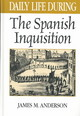 Daily Life During The Spanish Inquisition - Anderson, James M. - ISBN: 9780313316678