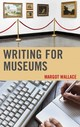 Writing For Museums - Wallace, Margot - ISBN: 9781442227644