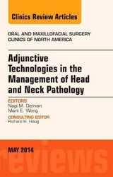 The Clinics: Surgery, Adjunctive Technologies in the Management of Head and Neck Pathology, An Issue of Oral and Maxillofacial Clinics of North America - Demian, Nagi - ISBN: 9780323297219