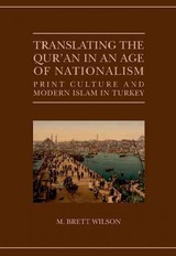 Translating The Qur'an In An Age Of Nationalism - Wilson, M. Brett (assistant Professor Of Religious Studies, Macalester College) - ISBN: 9780198719434