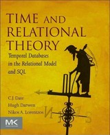 Time And Relational Theory - Lorentzos, Nikos (professor At The Agricultural University Of Athens, Greece); Darwen, Hugh (warwick University, Uk); Date, C.j. (independent Author, Lecturer, Researcher, And Consultant, Specializing In Relational Database Technology) - ISBN: 9780128006313