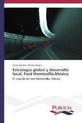 Estrategia Global Y Desarrollo Local, Ford Hermosillo, Mexico - Palafox Moyers Carlos German - ISBN: 9783639550061