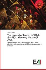 'the Legend Of Bruce Lee' (, Li Xiaolong Chuan Qi, 2008) - Colet Cristina - ISBN: 9783639821956