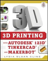 3d Printing With Autodesk 123d, Tinkercad, And Makerbot - Cline, Lydia - ISBN: 9780071833479