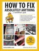 How To Fix Absolutely Anything - Instructables.com - ISBN: 9781629141862