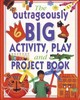 Outrageously Big Activity, Play And Project Book - Painter, Lucy - ISBN: 9781843091929