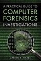 Practical Guide To Computer Forensics Investigations, A - Hayes, Darren - ISBN: 9780789741158