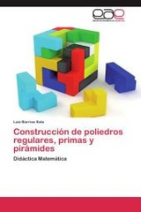 Construccion De Poliedros Regulares, Primas Y Piramides - Barrios Soto Luis - ISBN: 9783846574195