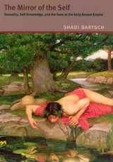 Mirror Of The Self - Sexuality, Self-knowledge, And The Gaze In The Early Roman Empire - Bartsch, Shadi - ISBN: 9780226211725