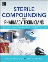 Sterile Compounding For Pharm Techs--a Text And Review For Certification - Malacos, Kristy; Propes, Denise J. - ISBN: 9780071830430