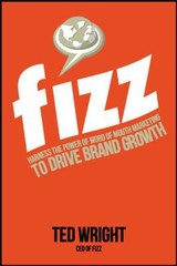 Fizz: Harness The Power Of Word Of Mouth Marketing To Drive Brand Growth - Wright, Ted - ISBN: 9780071835749
