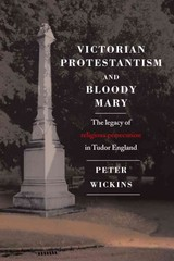 Victorian Protestantism And Bloody Mary - Wickins, Peter - ISBN: 9781906791957