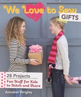 We Love To Sew Gifts - Wrigley, Annabel - ISBN: 9781607059974