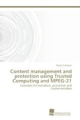 Content Management And Protection Using Trusted Computing And Mpeg-21 - Schreiner Florian - ISBN: 9783838127859