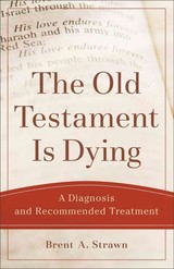 Old Testament Is Dying - Strawn, Brent A. - ISBN: 9780801048883