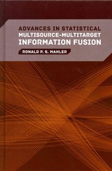 Advances In Statistical Multisource-multitarget Information Fusion - Mahler, Ronald P. S. - ISBN: 9781608077984