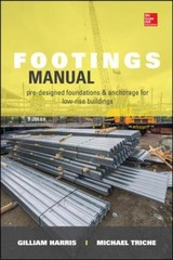 Footings Manual: Pre-designed Foundation And Anchorage For Single Story Buildings - Paullus, Robert B.; Harris, Gilliam - ISBN: 9780071838108