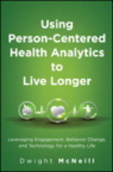 Using Person-centered Health Analytics To Live Longer - McNeill, Dwight - ISBN: 9780133889970