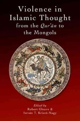 Violence In Islamic Thought From The Qur?an To The Mongols - Gleave Robert - ISBN: 9780748694235