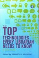 Top Technologies Every Librarian Needs To Know - Kenneth J Varnum - ISBN: 9781783300334