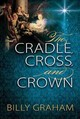 Cradle, Cross, And Crown - Graham, Billy - ISBN: 9780529104984