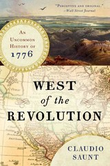 West of the Revolution â An Uncommon History of 1776 - Saunt, Claudio - ISBN: 9780393351156
